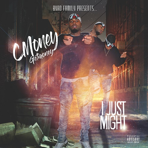 [Single] Cmoney Getmoney - I Just Might @byrdfamily4eva