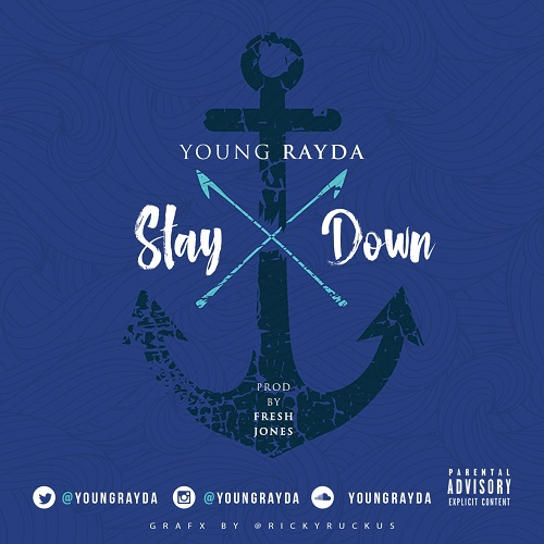 [Single] Young Rayda - Stay Down [prod by Fresh Jones] @YoungRayda @_FreShJones