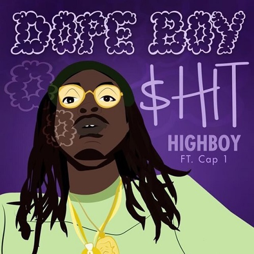 [Single] HighBoy ft Cap 1 – Dope Boy $hit