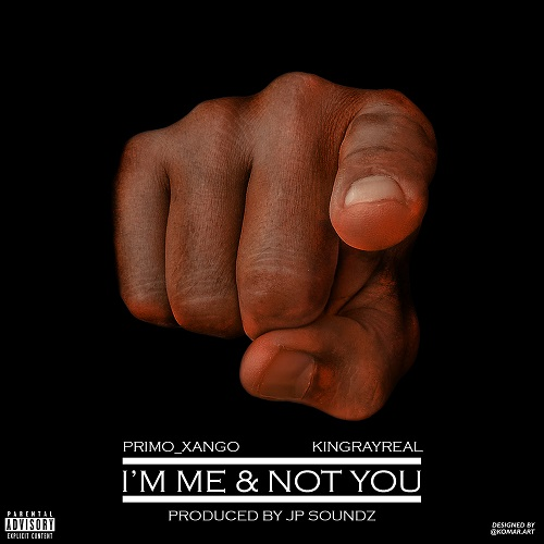 ​[Single] Primo_Xango ft King Ray Real - I'm Me & Not You @Certifyed_King​