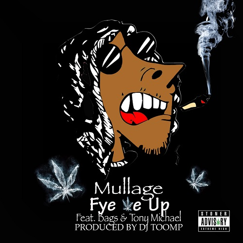 """[Video] Mullage """"FYE ME UP"""" Featuring Bags & Tony Michael @Mulllage"""